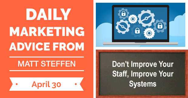 Don't Improve Your Staff, Improve Your Systems